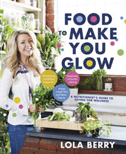 food to make you glow, lola berry cookbook, lola berry recipes